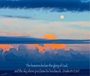The heavens declare the glory of God, and the sky above proclaims his handiwork.  (Psalm 19:1 ESV)